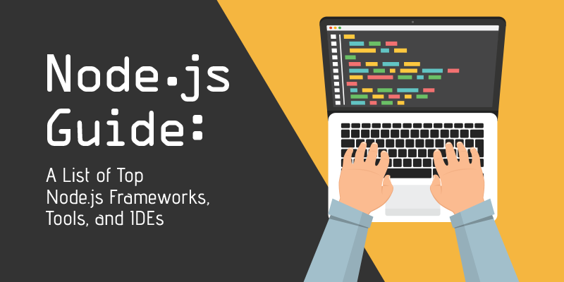 Node.js Guide: A List of Top Node.js Frameworks, Tools, and IDEs