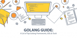 Golang Guide: A List of Top Golang Frameworks, IDEs & Tools